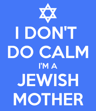 i-don-t-do-calm-i-m-a-jewish-mother-2
